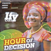 Hour of Decision — Sis. Ify Obi