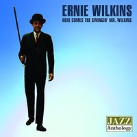 Here Comes The Swingin' Mr. Wilkins / The Big New Band Of The Sixties (2 on 1) — Ernie Wilkins