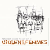 Permanent Record: The Very Best Of The Violent Femmes (GH) — Violent Femmes