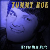We Can Make Music — Tommy Roe