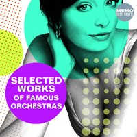 Selected Works of Famous Orchestras — сборник
