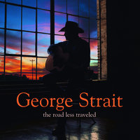 The Road Less Traveled — George Strait