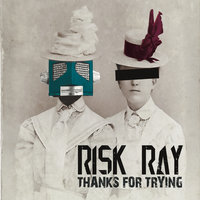 Thanks for Trying — Risk Ray