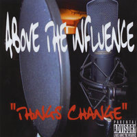 Things Change — Above The Influence