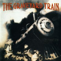 The Graveyard Train — The Graveyard Train
