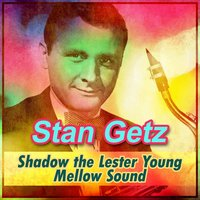Shadow the Lester Young Mellow Sound — Stan Getz