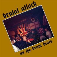 As the Drum Beats — Brutal Attack
