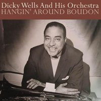 Hangin' Around Boudon — Dicky Wells & his Orchestra