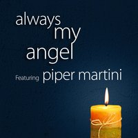 Always My Angel — Piper Martini, Papoulis, Greenly
