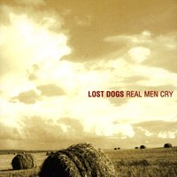 Real Men Cry — The Lost Dogs