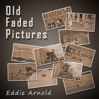 Old Faded Pictures — Eddie Arnold
