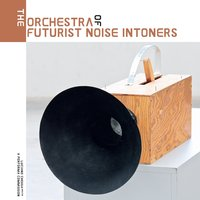 The Orchestra of Futurist Noise Intoners — сборник