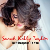 Til It Happens To You — Sarah Kelly Taylor