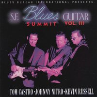 S.F. Blues Guitar Summit Volume III — Tommy Castro, Kevin Russell, Johnny Nitro