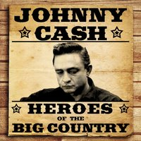 Heroes of the Big Country - Johnny Cash — Johnny Cash