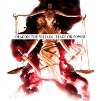 Peace or Power — Deacon The Villain