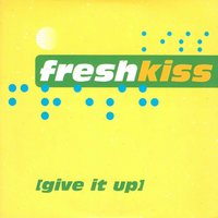 Give It Up — Fresh Kiss