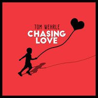 Chasing Love — Tom Wehrle