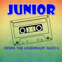 Bring The Legendary Back 4 — Junior, Júnior