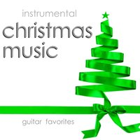 Instrumental Christmas Music – Guitar Favorites — Instrumental Holiday Music Artists
