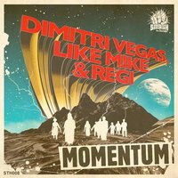 Need You There (Momentum) — Like Mike, Dimitri Vegas, Regi, Dimitri Vegas & Like Mike & Regi