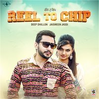 Reel to Chip — Deep Dhillon, Jaismeen Jassi