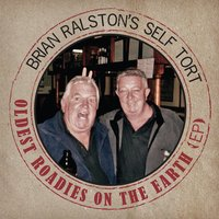 Oldest Roadies On the Earth - EP — Brian Ralston's Self Tort