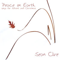 Peace On Earth (songs for Advent and Christmas) — Sean Clive