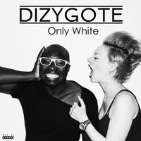Only White — Dizygote