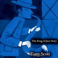 The King of Jazz Story - All Original Recordings - Remastered — Tony Scott