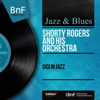 Gigi in Jazz — Фредерик Лоу, Shorty Rogers and His Orchestra