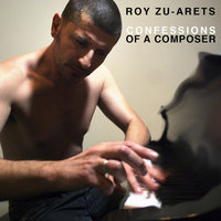 Confessions of a Composer — Roy Zu-Arets
