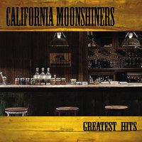 Greatest Hits — California Moonshiners