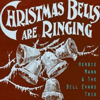 Christmas Bells Are Ringing — Herbie Mann & The Bill Evans Trio