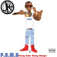 P.U.M.A  (Pussy Under Money Always) — J-King