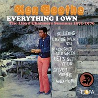 Everything I Own: The Lloyd Charmers Sessions 1971 to 1976 — Ken Boothe