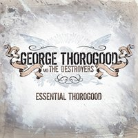 Essential Thorogood — George Thorogood