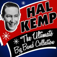 The Ultimate Big Band Collection — Hal Kemp