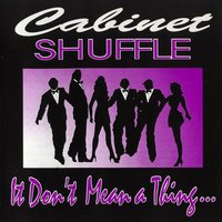 It Don't Mean a Thing — Cabinet Shuffle