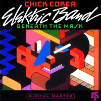 Beneath The Mask — Chick Corea Elektric Band