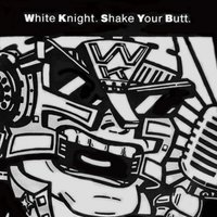 Shake Your Butt — White Knight