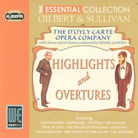 Gilbert & Sullivan: Highlights & Overtures - The Essential Collection — The D'oyly Carte Opera Company