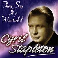 They Say It's Wonderful — Cyril Stapleton