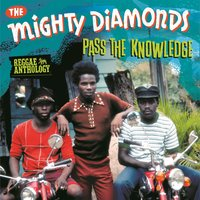 Pass The Knowledge: Reggae Anthology — The Mighty Diamonds