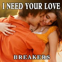 I Need Your Love — Breakers
