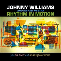 Johnny Williams. Rhythm in Motion / So Nice! With Johnny Desmond — Bill Holman, Shelly Manne, Johnny Williams, Jimmy Rowles, Buddy Clark, Larry Bunker