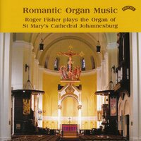 Romantic Organ Music / St. Mary's Cathedral, Johannesburg — Roger Fisher