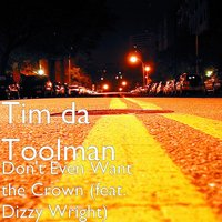 Don't Even Want the Crown — Dizzy Wright, Tim da Toolman