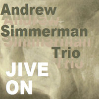 Jive On — The Andrew Simmerman Trio