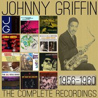 The Complete Recordings: 1956-1960 — Johnny Griffin